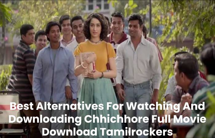 Best Alternatives For Watching And Downloading Chhichhore Full Movie Download Tamilrockers