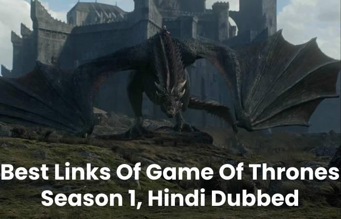 Best Links Of Game Of Thrones Season 1, Hindi Dubbed
