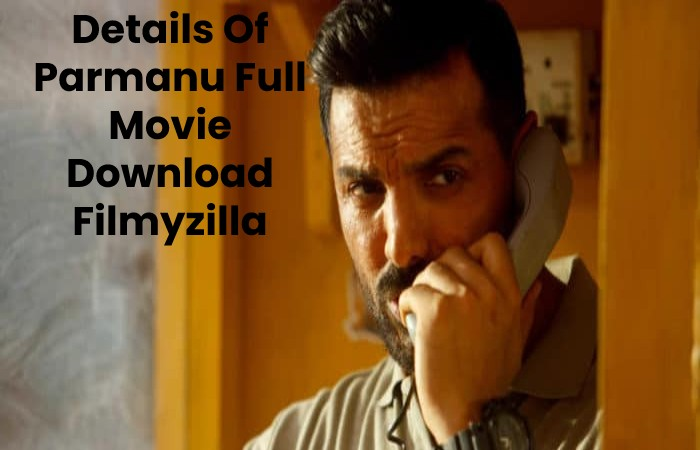 Details Of Parmanu Full Movie Download Filmyzilla