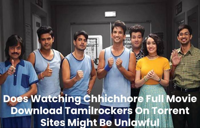 Does Watching Chhichhore Full Movie Download Tamilrockers On Torrent Sites Might Be Unlawful