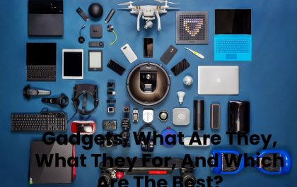 Gadgets, What Are They, What They For, And Which Are The Best_