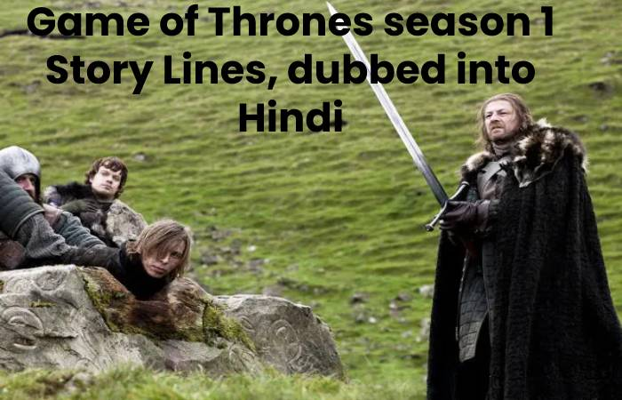 Game of Thrones season 1 Story Lines, dubbed into Hindi