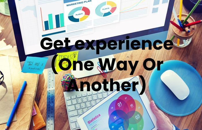 Get experience (One Way Or Another)