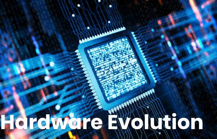 Hardware Evolution