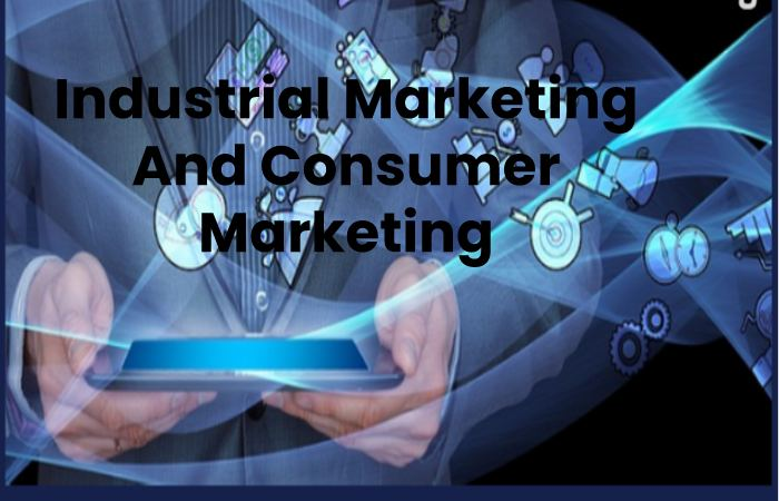 Industrial Marketing And Consumer Marketing