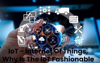 IoT - Internet Of Things, Why Is The IoT Fashionable