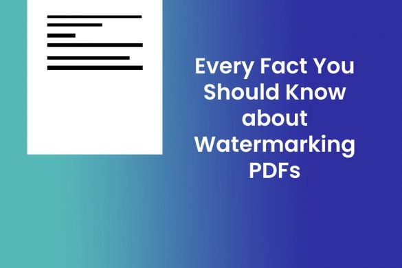 Every Fact You Should Know about Watermarking PDFs