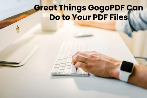 Great Things GogoPDF Can Do to Your PDF Files
